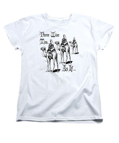 Three Wise Men ... As If  Women's T-Shirt (Standard Cut) by Tracey Harrington-Simpson
