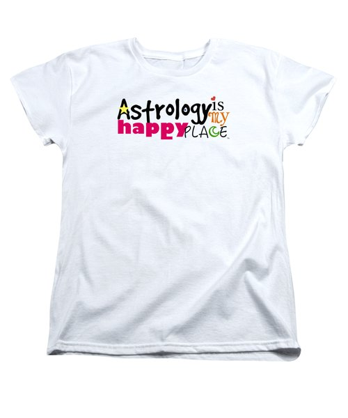 Astrology Is My Happy Place Women's T-Shirt (Standard Cut) by Shelley Overton