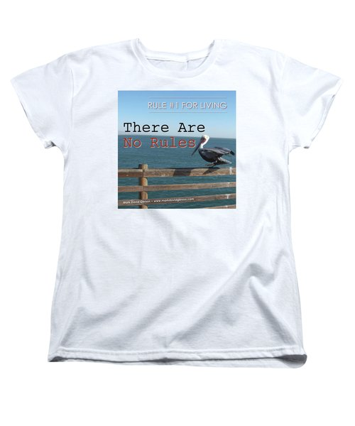There Are No Rules Women's T-Shirt (Standard Cut) by Mark David Gerson