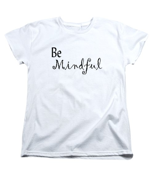 Be Mindful Women's T-Shirt (Standard Cut) by Kerri Mortenson