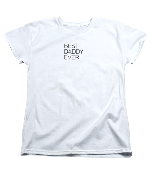 Best Daddy Ever Women's T-Shirt (Standard Cut) by Andrea Anderegg