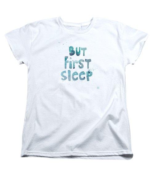 But First Sleep Women's T-Shirt (Standard Cut) by Linda Woods