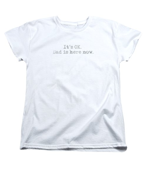 Dad Is Here Women's T-Shirt (Standard Cut) by Andrea Anderegg