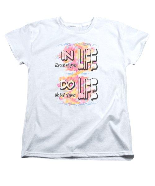 Do The Best Of Your Life Inspiring Typography Women's T-Shirt (Standard Cut) by Georgeta Blanaru