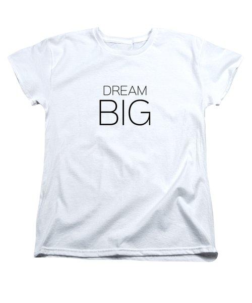 Dream Big Women's T-Shirt (Standard Cut) by Andrea Anderegg