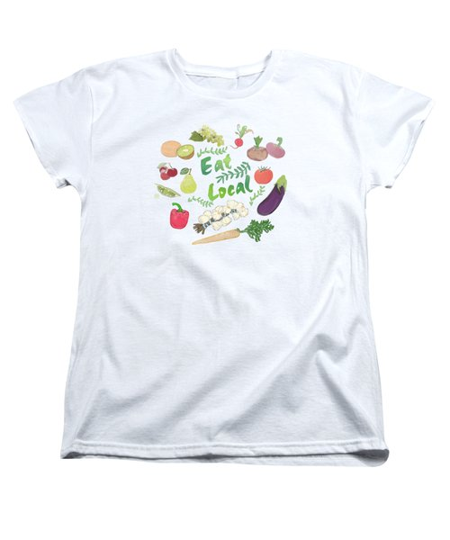 Eat Local  Women's T-Shirt (Standard Cut) by Priscilla Wolfe