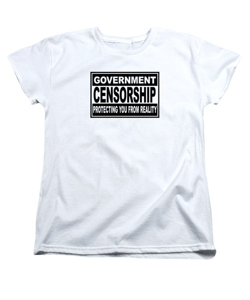 Government Censorship Protecting You From Reality Women's T-Shirt (Standard Cut) by Bruce Stanfield