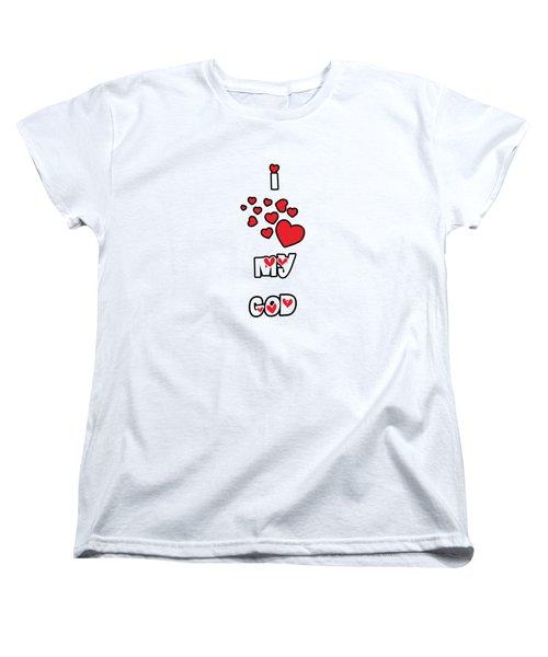 I Love My God Women's T-Shirt (Standard Cut)