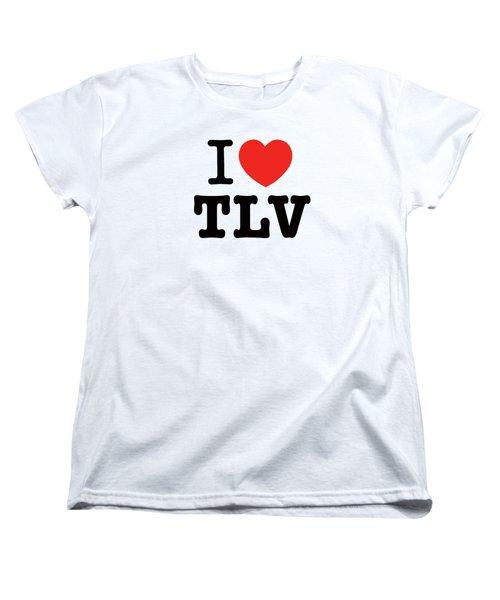 i love TLV Women's T-Shirt (Standard Cut) by Ron Shoshani