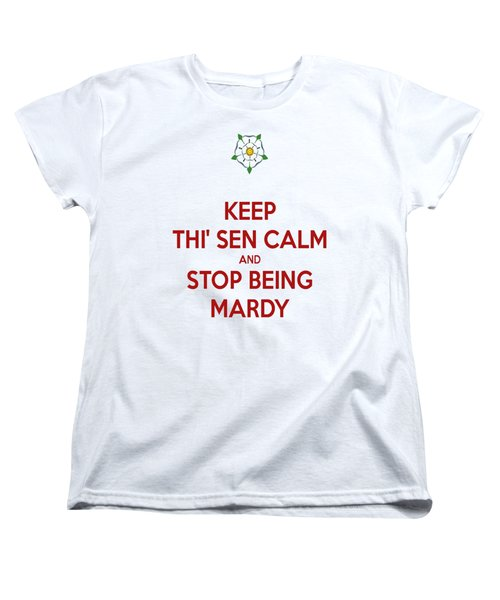 Keep Thi Sen Calm And Stop Being Mardy Women's T-Shirt (Standard Cut) by Tracey Harrington-Simpson