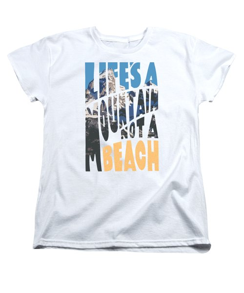Women's T-Shirt (Standard Cut) featuring the photograph Life's A Mountain Not A Beach by Aaron Spong