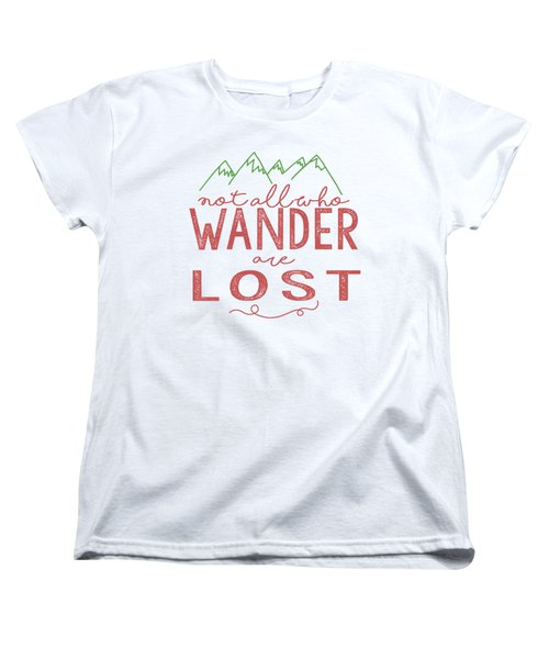 Not All Who Wander Are Lost In Pink Women's T-Shirt (Standard Cut) by Heather Applegate
