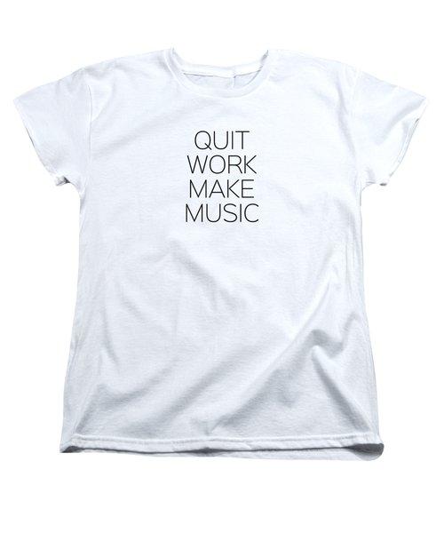 Quit Work Make Music Women's T-Shirt (Standard Cut) by Andrea Anderegg