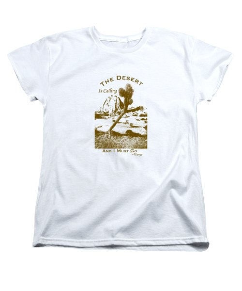 The Desert Is Calling And I Must Go - Brown Women's T-Shirt (Standard Cut) by Peter Tellone