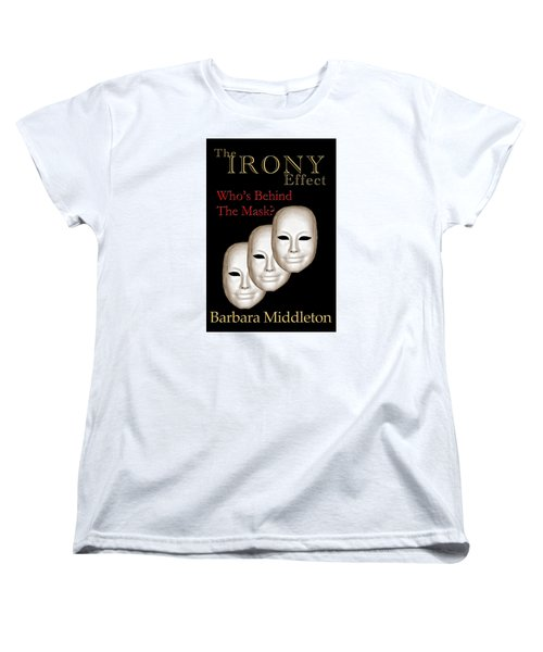 The Irony Effect Women's T-Shirt (Standard Cut) by Barbara Middleton