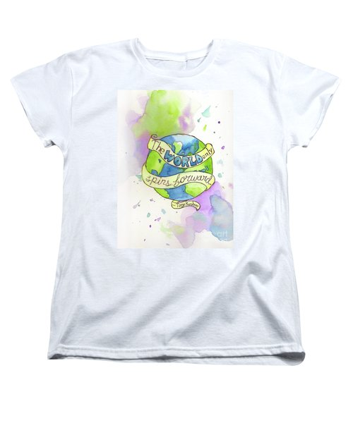 The World Only Spins Forward Women's T-Shirt (Standard Cut) by Whitney Morton