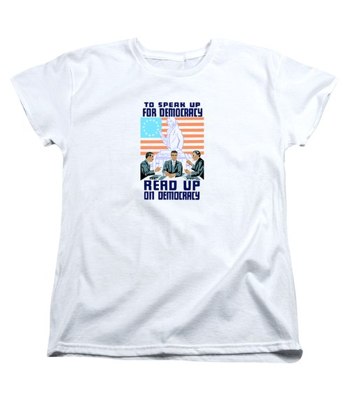 To Speak Up For Democracy Read Up On Democracy Women's T-Shirt (Standard Fit)