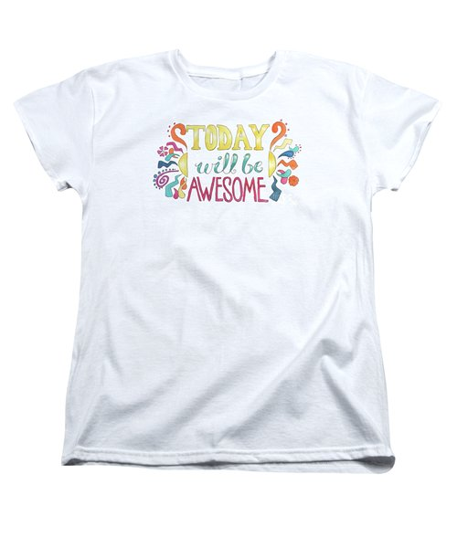 Today Will Be Awesome Women's T-Shirt (Standard Cut) by Whitney Morton