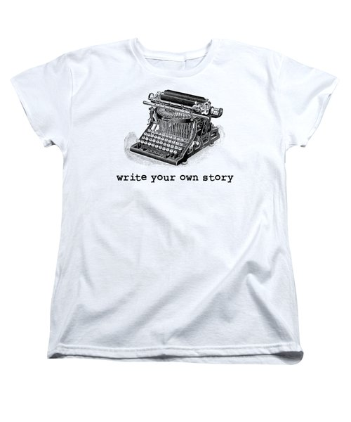Write Your Own Story T-shirt Women's T-Shirt (Standard Cut) by Edward Fielding