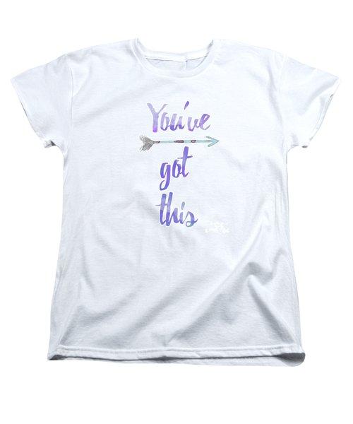 You've Got This Women's T-Shirt (Standard Cut) by D Renee Wilson