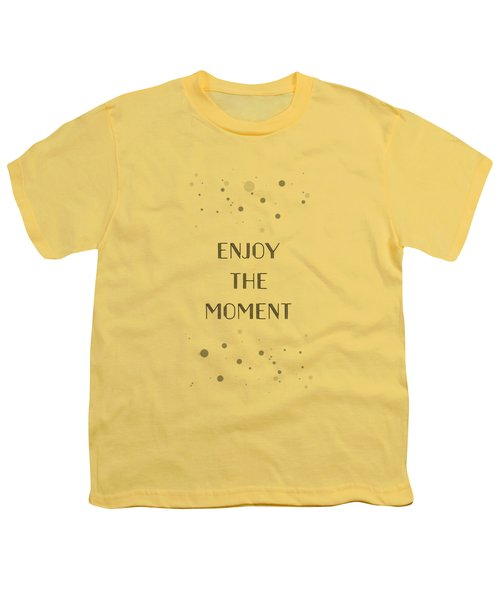 Text Art Enjoy The Moment Youth T-Shirt