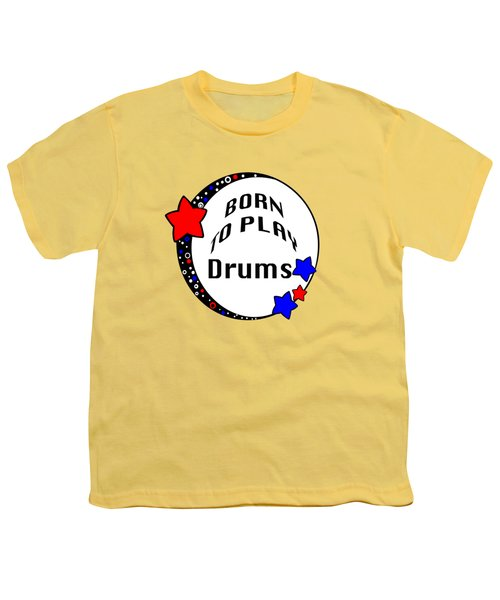 Drum Born To Play Drum 5672.02 Youth T-Shirt by M K  Miller