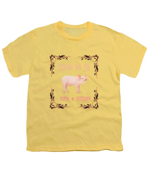 Excuse My Pig , Hes A Friend  Youth T-Shirt by Rob Hawkins