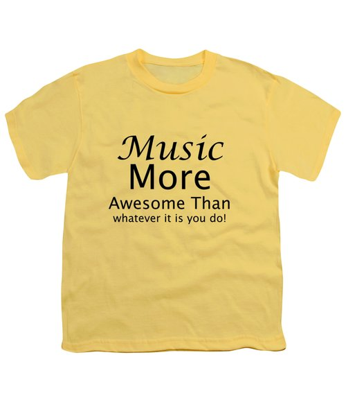 Music More Awesome Than You 5569.02 Youth T-Shirt by M K  Miller