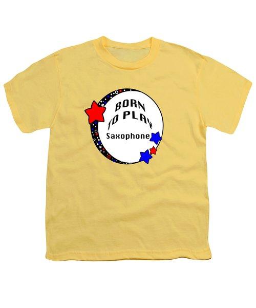 Saxophone Born To Play Saxophone 5666.02 Youth T-Shirt