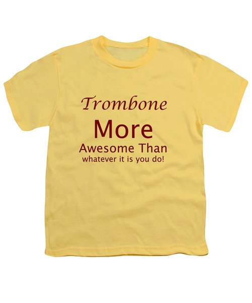Trombones More Awesome Than You 5557.02 Youth T-Shirt by M K  Miller
