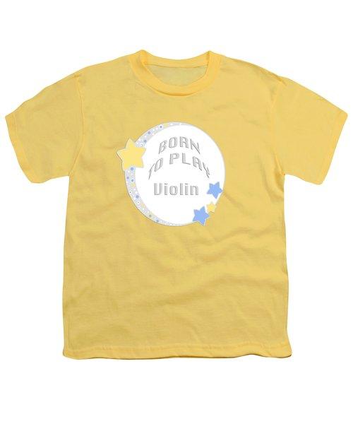 Violin Born To Play Violin 5681.02 Youth T-Shirt