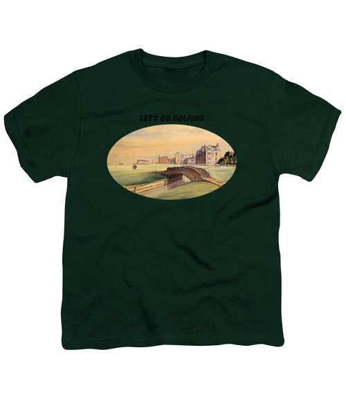 Let's Go Golfing - St Andrews Golf Course Youth T-Shirt by Bill Holkham