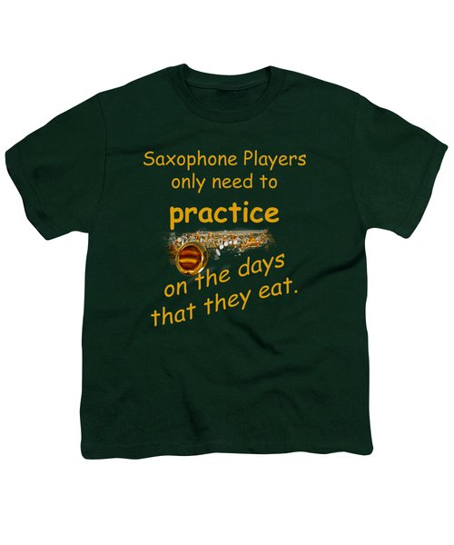 Saxophones Practice When They Eat Youth T-Shirt by M K  Miller
