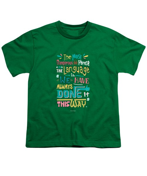 The Most Dangerous Phrase In The Language Is We Have Always Done It This Way Quotes Poster Youth T-Shirt