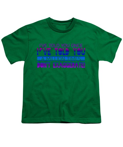 Don't Exaggerate Youth T-Shirt