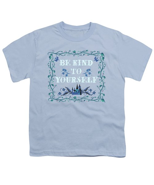 Be Kind To Yourself Fairytale Sign Youth T-Shirt