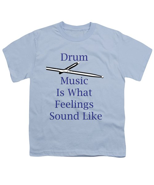 Drum Is What Feelings Sound Like 5578.02 Youth T-Shirt by M K  Miller
