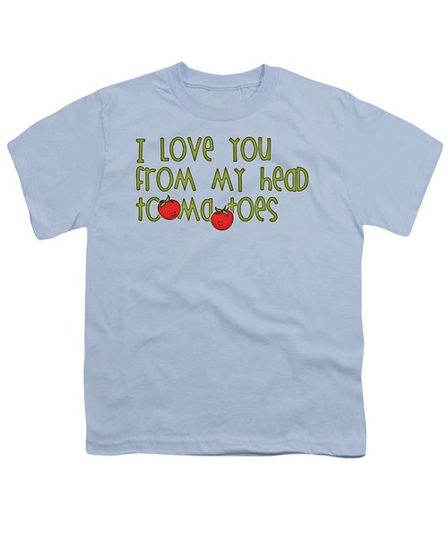 I Love You From My Head Tomatoes Youth T-Shirt by M Vrijhof