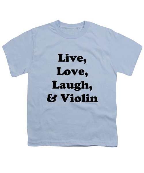 Live Love Laugh And Violin 5613.02 Youth T-Shirt by M K  Miller