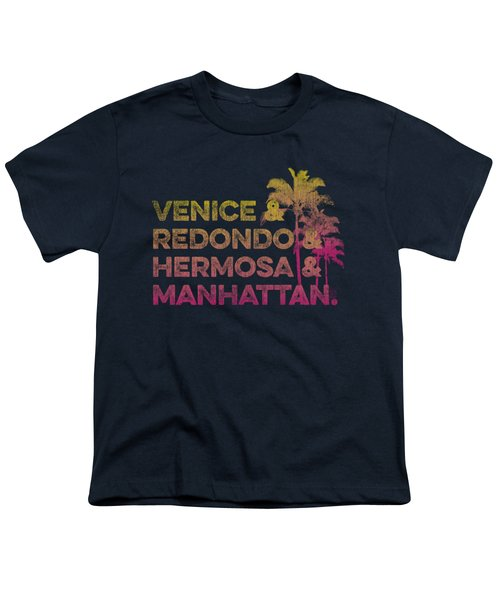 Venice And Redondo And Hermosa And Manhattan Youth T-Shirt by SoCal Brand