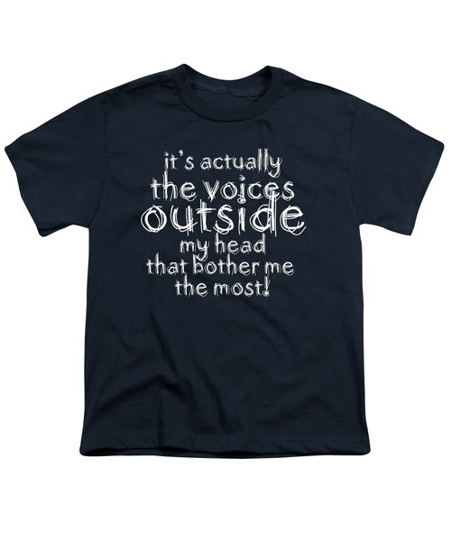 It's Actually The Voices Outside My Head That Bother Me The Most Youth T-Shirt