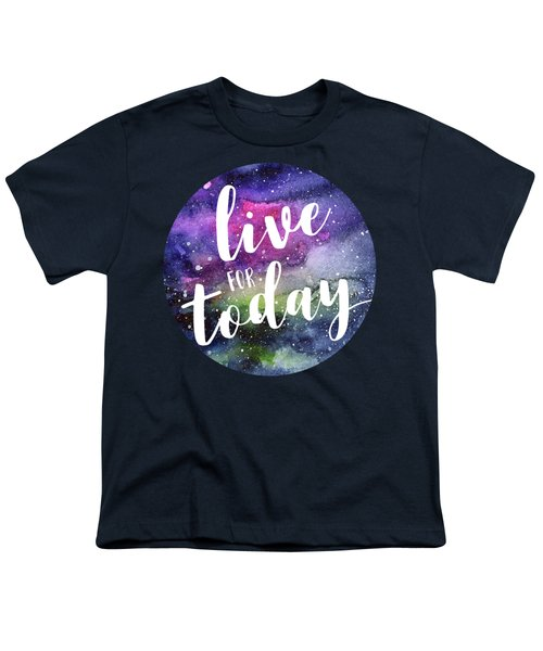 Live For Today Galaxy Watercolor Typography  Youth T-Shirt