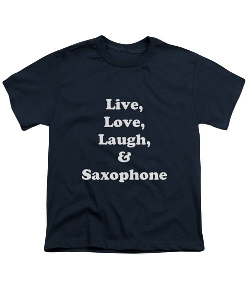 Live Love Laugh And Saxophone 5599.02 Youth T-Shirt by M K  Miller