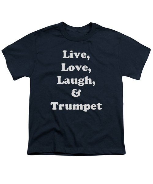 Live Love Laugh And Trumpet 5604.02 Youth T-Shirt by M K  Miller