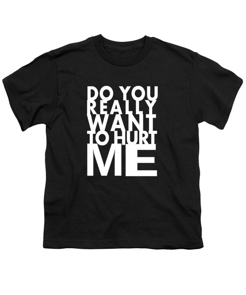 Do You Really Want To Hurt Me Youth T-Shirt