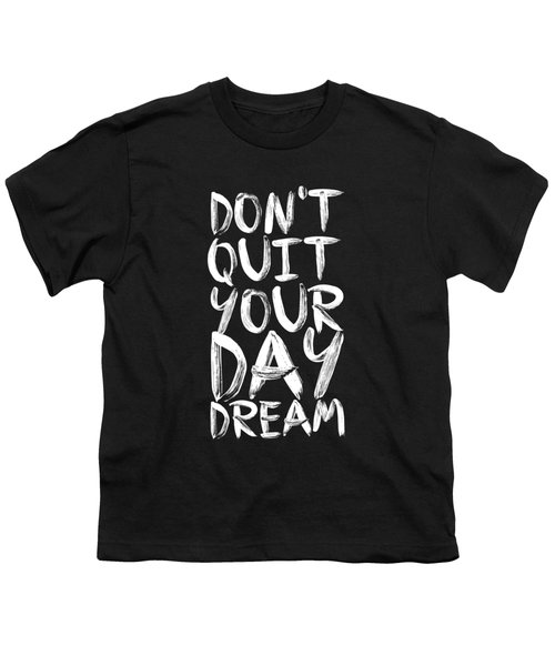 Don't Quite Your Day Dream Inspirational Quotes Poster Youth T-Shirt by Lab No 4