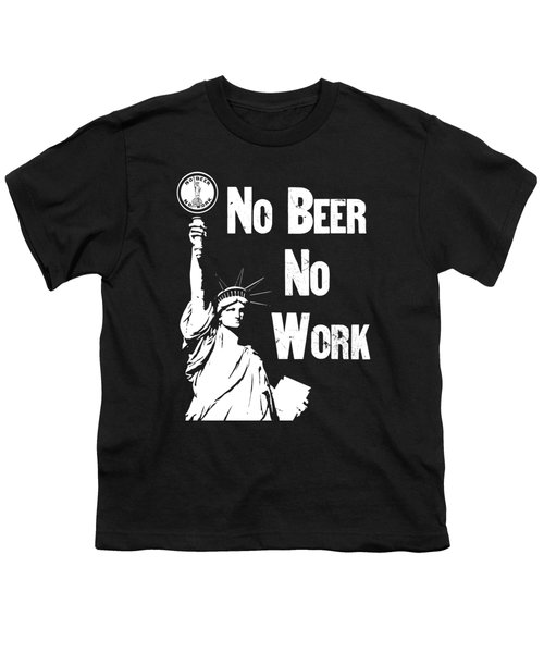 No Beer - No Work - Anti Prohibition Youth T-Shirt by War Is Hell Store