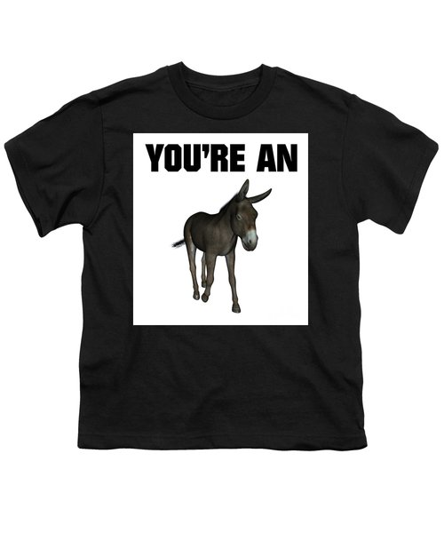 You're An Ass Youth T-Shirt by Esoterica Art Agency