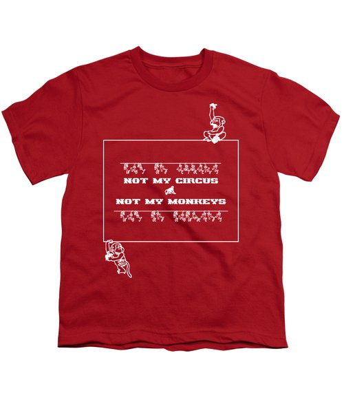 Not My Circus Not My Monkeys Youth T-Shirt