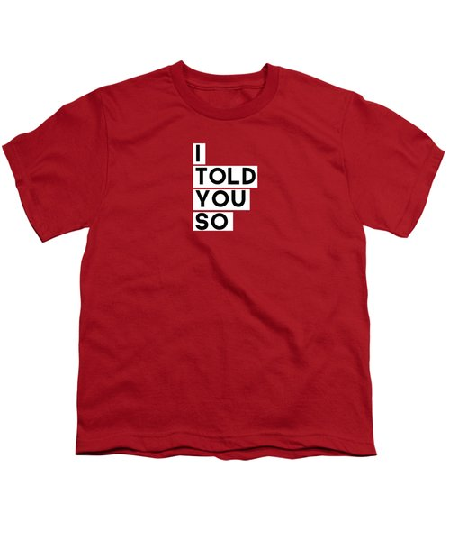 I Told You So Youth T-Shirt by Linda Woods